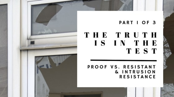PART 1 of 3 – Proof vs. Resistant & Forced Entry (Intrusion) Resistance